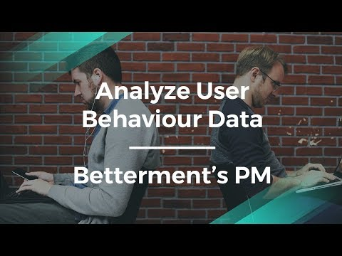 How to Analyze User Behavior Data by Betterment Product Manager