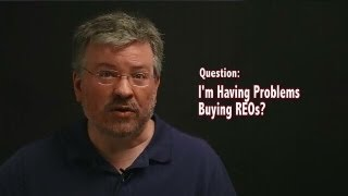 I'm Having Problems Buying REOs - can you help? - Real Estate Investing