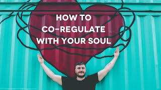 How to co-regulate wİth your soul