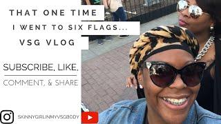 THAT ONE TIME I WENT TO SIX FLAGS  SKINNYGIRLINMYVSGBODY  VSG VLOGS