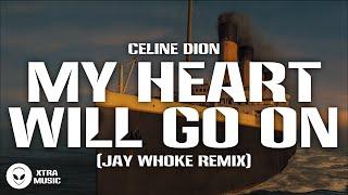 My Heart Will Go On (Jay Whoke Remix) [TITANIC REMIX]