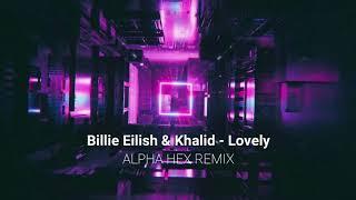 Billie Eilish, Khalid - Lovely (Alpha Hex Remix)