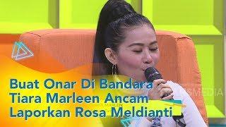 P3H - Buat Onar Di Bandara, Tiara Marleen Ancam Laporkan Rosa Meldianti (1/11/19) Part3