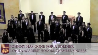 Johnny Has Gone for a Soldier - Loyola Academy Honors Chamber Singers
