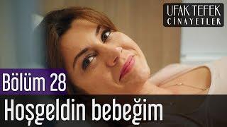 Ufak Tefek Cinayetler 28. Bölüm - Hoşgeldin Bebeğim