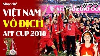 [Tuyền chế #55] Nhạc Chế Việt Nam Vô Địch Aff Cup 2018 | Vị Vua Mới Của Bóng Đá Đông Nam Á