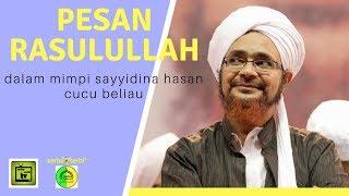 Video PESAN RASULULLAH Dalam Mimpi Sayyidina Hasan Cucu Beliau | Alhabib Umar download MP3, 3GP, MP4, WEBM, AVI, FLV Agustus 2018