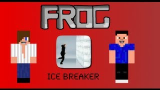 FROG Episode #1 - Ice Breaker