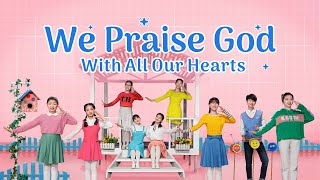 "2020 Praise Song | ""We Praise God With All Our Hearts"""