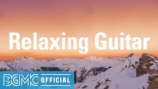 Relaxing Guitar: Relaxing Music - Smooth and Calm Background Music for Soothing, Rest, Study