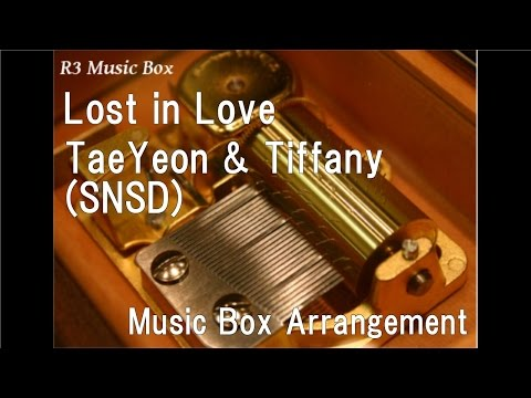 Lost in Love/TaeYeon & Tiffany SNSD Music Box