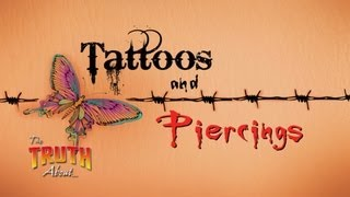 The Truth About... Tattoos and Piercings