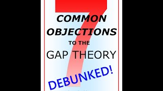 1/7 - 7 Common Objections to the Gap Theory DEBUNKED