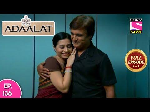 Adaalat - Full Episode 136 - 23rd  May, 2018