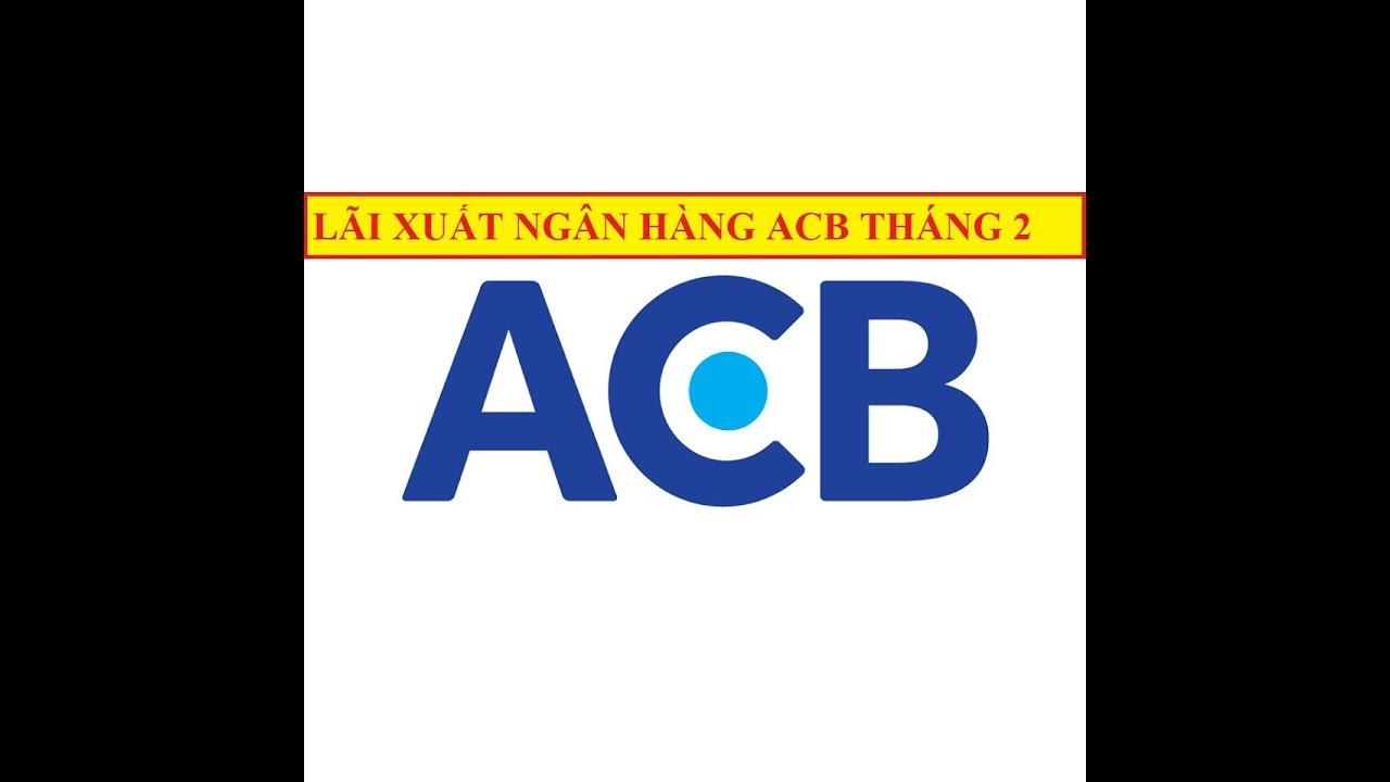 Lãi suất ngân hàng ACB mới nhất tháng 2/2019: