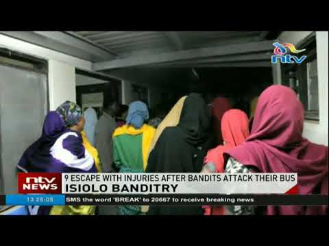9 escape with injuries after bandits attack their bus in Isiolo