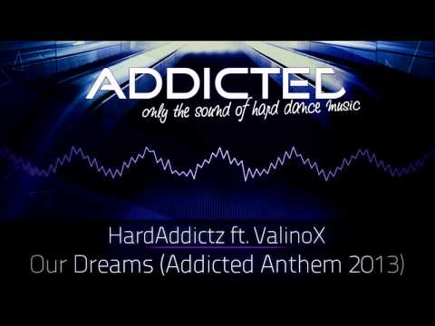 HardAddictz ft. ValinoX - Our Dreams [Addicted Anthem 2013]