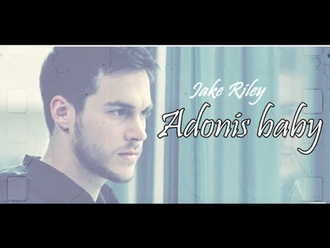 Jake Riley | Adonis baby [I need you in my bloodstream]