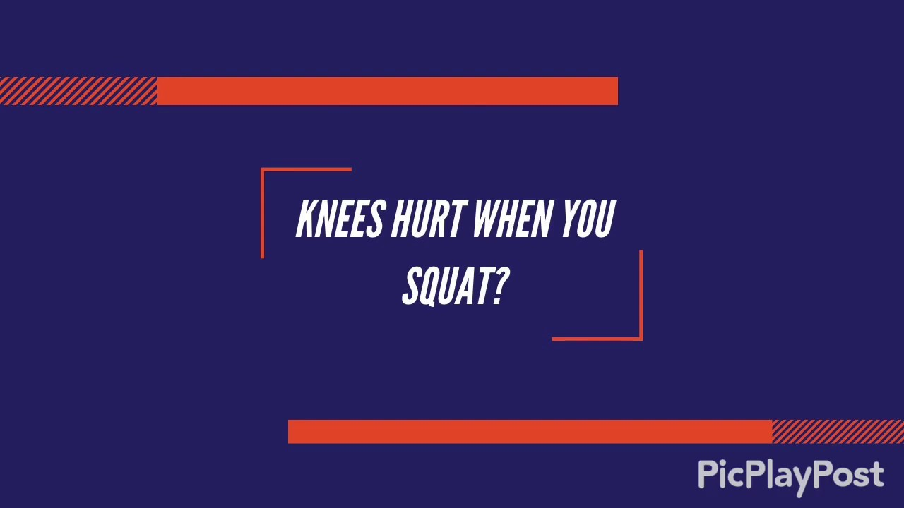 Knees Hurt When You Squat?