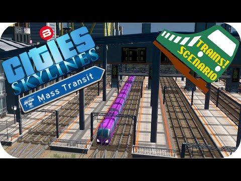 Cities Skylines Gameplay: MULTIPLATFORM STATIONS Cities Skylines MASS TRANSIT DLC TRAINS SCENARIO #5