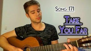 Take You Far - Original Song No. 171  |  I Write A Song A Day