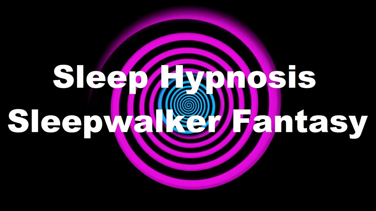 Sleep Hypnosis: Sleepwalker Fantasy