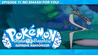 NO SMASH FOR YOU! - Pokémon Alpha Sapphire Supreme Randomizer - Episode 11