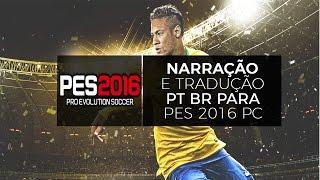 TRADUÇÃO E NARRAÇÃO PT BR PES 2016   PC