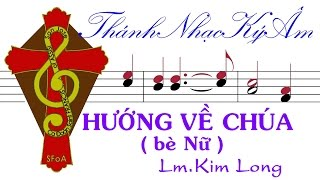 HƯỚNG VỀ CHÚA (bè Nữ) Lm. Kim Long | Huong Ve Chua be Nu | Lm Kim Long