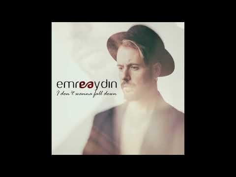 Emre Aydın - I Don`t Wanna Fall Down (Official Audio with Lyrics)