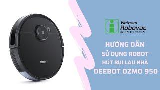 [ROBOT HÚT BỤI] Hướng dẫn sử dụng và kết nối Robot DEEBOT OZMO 950