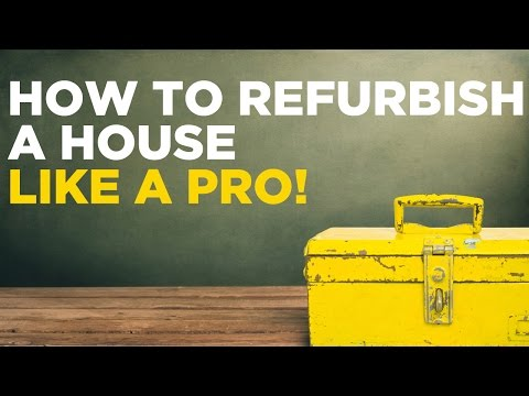 How To Refurbish a House Like a Pro!