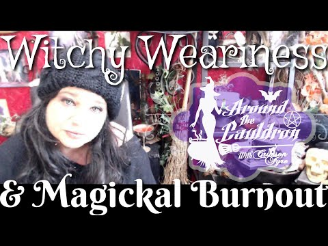 Witchy Weariness & Magickal BURNOUT   Around The Cauldron