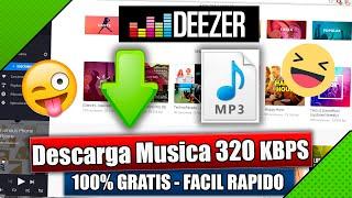 Descargar Musica - GRATIS ORIGINAL   Deezer Maxima Calidad 320 KB   Septiembre Funciona 2017 ✓