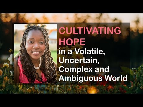 Cultivating Hope In A Volatile, Uncertain, Complex And Ambiguous World