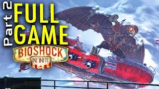 FULL GAME: Part 2- BioShock Infinite FULL Walkthrough/ Playthrough/ Gameplay 1080p HD