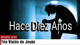 TRIO VISIÓN DE JESÚS - HACE DIEZ AÑOS