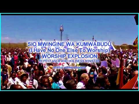 SIONI MWIGINE WA KUABUDU  I Have No One Else To Worship