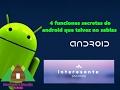 LECTURA AUTOMATICA | 4 funciones secretas de android que talvez no sabias