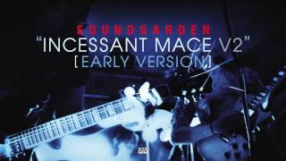 Soundgarden - Incessant Mace V2 (Early Version)