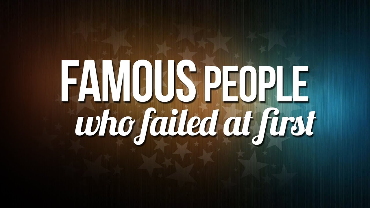 12 Famous People Who Failed Before Succeeding - Wanderlust Worker