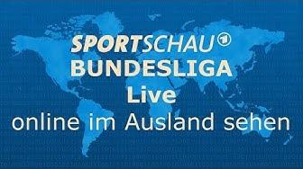 Sportschau LIVE Fußball Bundesliga im Ausland online schauen - ganz einfach