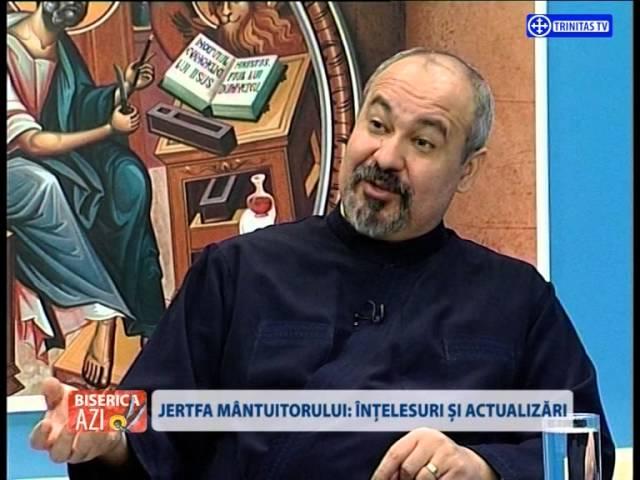 Biserica Azi Despre Jertfa Mantuitorului cu Pr  Prof  Univ  Dr  Istodor Gheorghe