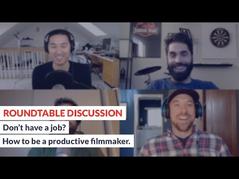 ROUNDTABLE DISCUSSION - Don't have a job? How to be a productive filmmaker.