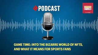Game Time: Into the bizarre world of NFTs, and what it means for sports fans
