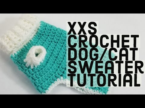 How to Crochet a XXS Dog Sweater |PERFECT FOR PUPS/KITTENS AND TEA CUP CHIHUAHUAS!|