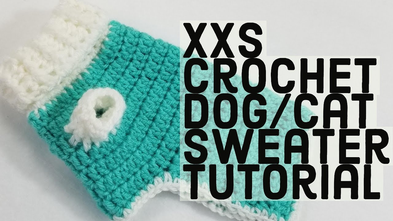 How To Crochet A Xxs Dog Sweater Perfect For Pupskittens And Tea
