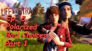 Life Is Strange Ep. 5 Polarized Walkthrough: Bad Choices Part 1