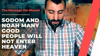 The Message We Missed | Sodom and Noah | Many Good People Will Not Enter Heaven