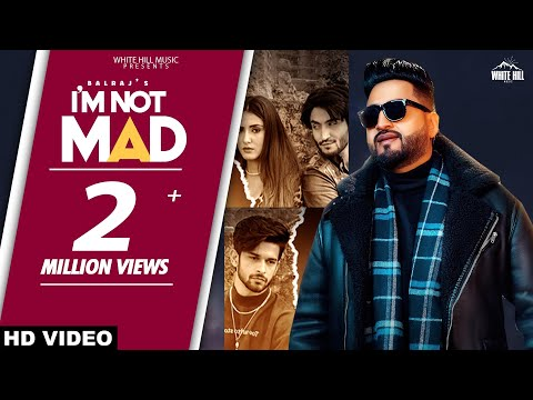 BALRAJ : I'm Not Mad (Full Song)   Desi Crew   Jashan Nanarh   New Punjabi Songs 2021   Sad Songs